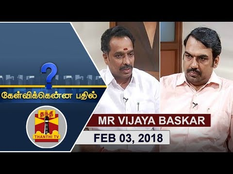 (03/02/2018) Kelvikkenna Bathil | Exclusive Interview with Transport Minister MR Vijaya Baskar