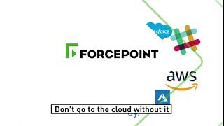Forcepoint CASB - Don't go to the Cloud without it