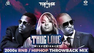 DJ TOPHAZ - THUG LOVE MIXPERIENCE (2000s THROWBACK RNB HIPHOP VIDEO MIX)