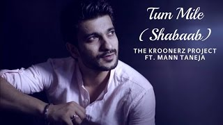 Tum Mile (Shabaab) - Mann Taneja | The Kroonerz Project | Tum Mile