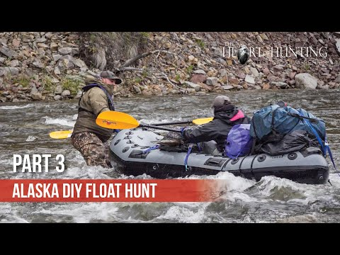 FLOAT HUNTS ARE NOT EASY - Alaska DIY Float Hunt (Part 3 Of 9)