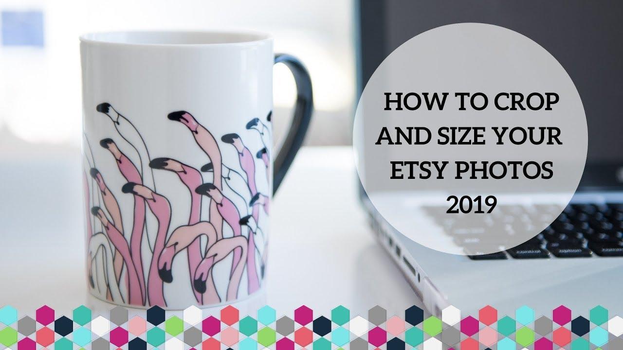 How To Correctly Size Your Etsy Photos 2019 Etsy Photography Tips Youtube