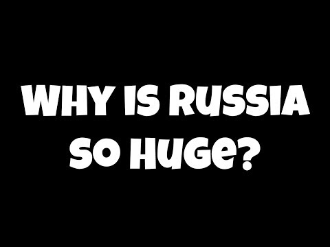 Why is Russia so Large?
