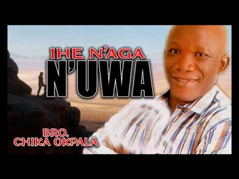 Download Bro. Chika Okpala - Ihe Naga N Uwa - Gospel Music - Gospel Music