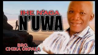 Bro Chika Okpala - Ihe Naga N Uwa - Gospel Music - Gospel Music