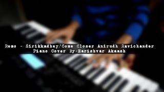 Remo - Sirikkadhey/Come Closer Anirudh Ravichander Piano Cover