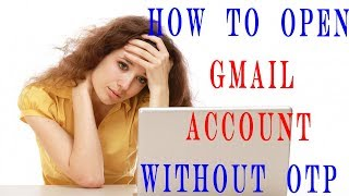 How To Open Gmail Account Without OTP