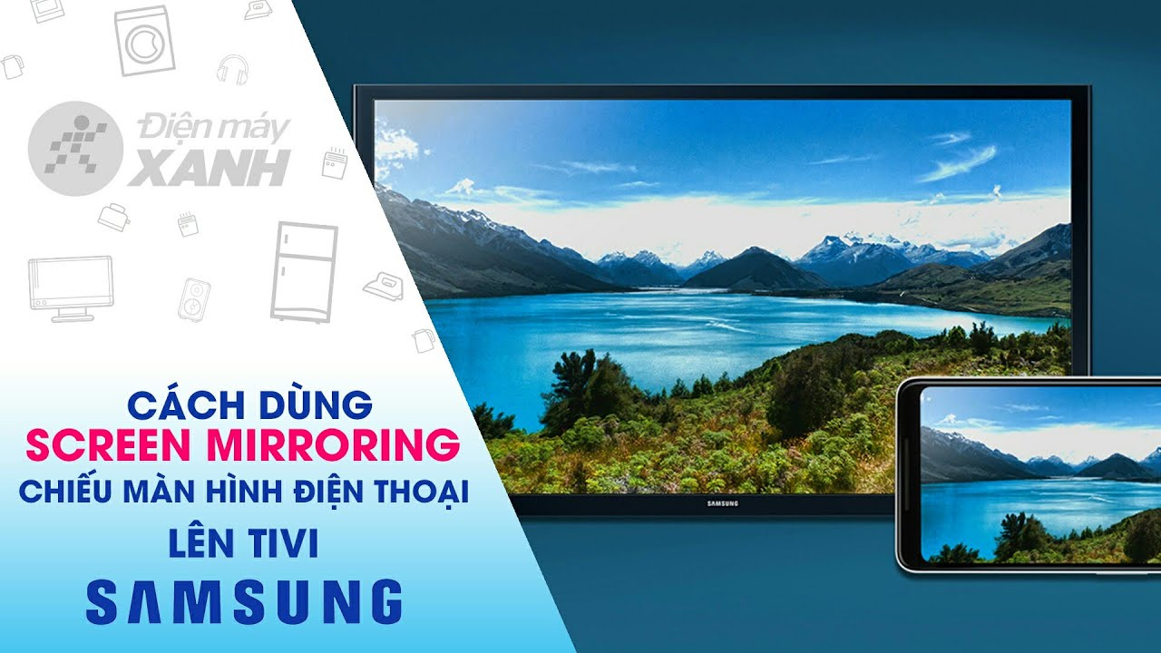 Cách dùng Screen Mirroring chiếu màn hình điện thoại lên tivi Samsung | Điện máy XANH