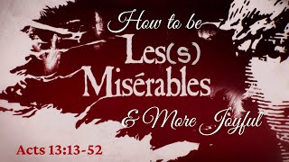 How to be Les(s) Miserable & More Joyful - Acts 13:13-52  - Art Dykstra