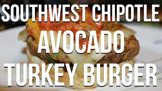 Southwest Chipotle Avocado Turkey Burger