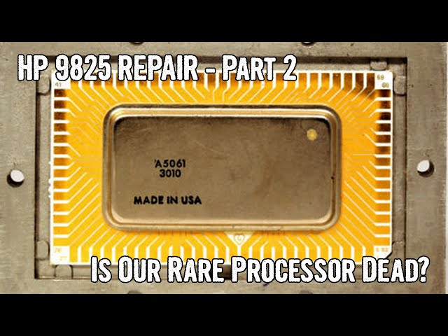 HP 9825 Repair Part 2: Is Our Rare 16-Bit Processor Fried?