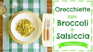 Orecchiette Broccoli e Salsiccia | Primo Rustico e Goloso! | 55Winston55