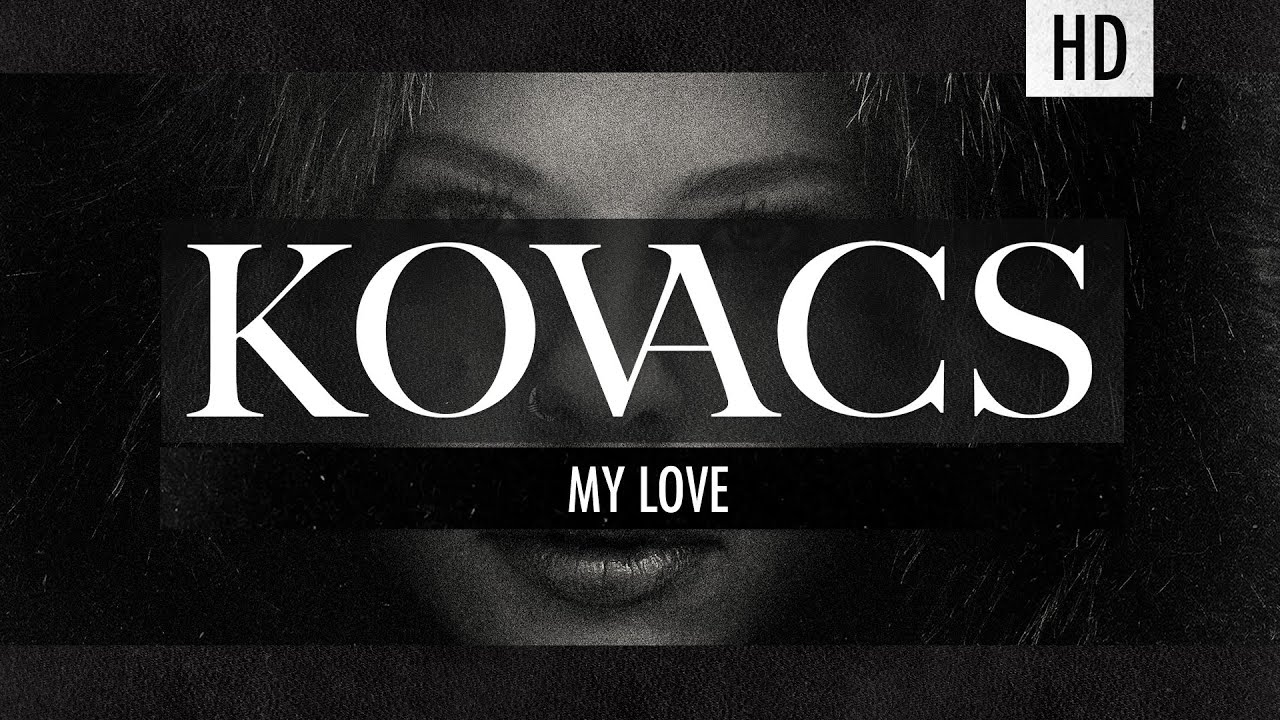 kovacs-my-love-official-lyric-video-kovacs