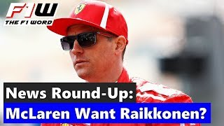 F1 News Round-Up: McLaren Consider Kimi? 2019 Rules Finally Ready and Ricciardo Knows His Value.