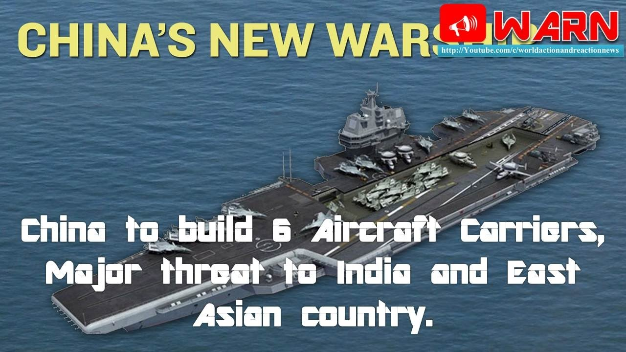 China to build 6 Aircraft Carriers, Major threat to India ...