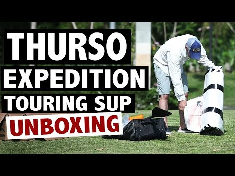 THURSO SURF Expedition Touring SUP Unboxing (2019)