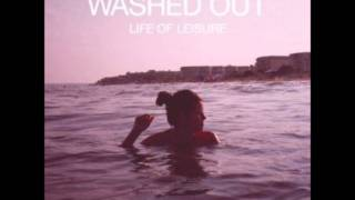 Washed Out   Feel It All Around