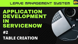 #2 Table creation in ServiceNow |Learn Application Development in ServiceNow|Leave Management System