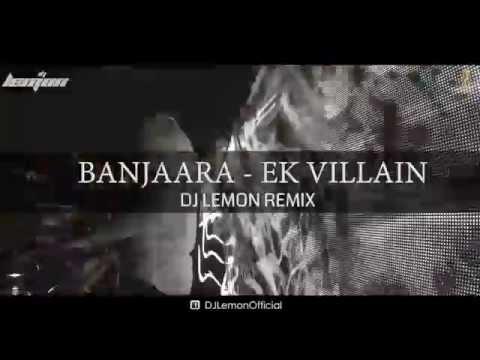 BANJAARA - EK VILLIAN - DJ LEMON EXCLUSIVE REMIX