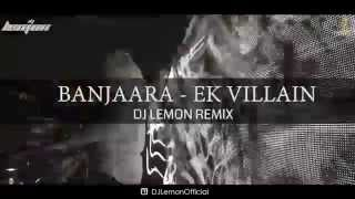 BANJAARA - EK VILLIAN - DJ LEMON EXCLUSIVE REMIX