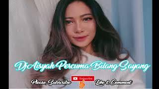 Dj Aisyah - Akimilaku - Percuma Bilang Sayang Tik Tok Original Remix 2018..