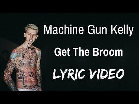 Machine Gun Kelly – Get The Broom (Lyric Video)