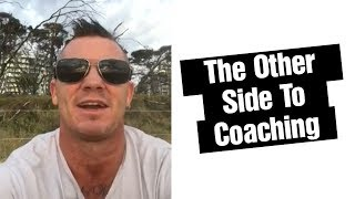 The otherside to coaching