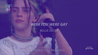 Billie Eilish - wish you were gay (Live) lirik terjemahan
