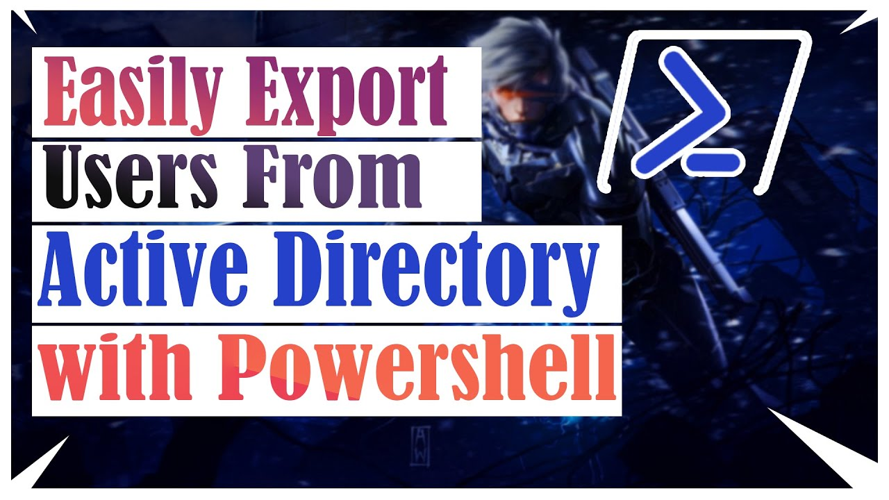 Easily Export Users from Active Directory with Powershell