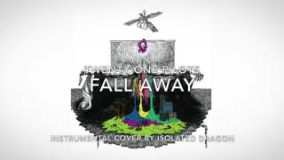 Fall Away - Instrumental Cover - Twenty One Pilots