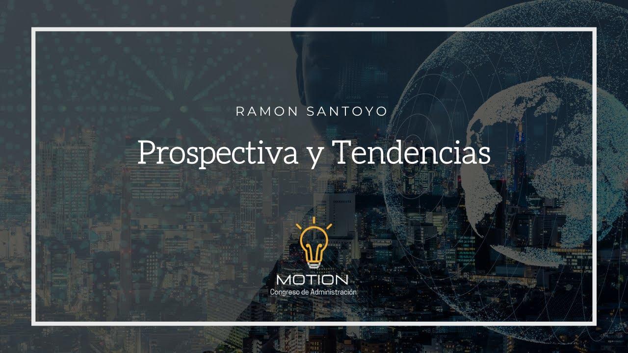 Prospectiva y Tendencias   Ramon Santoyo   Motion 2021