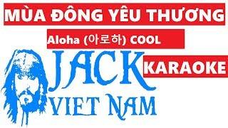 [KARAOKE] Mùa Đông Yêu Thương _ Aloha (아로하) COOL (쿨) Jack Viet Nam (Cover)