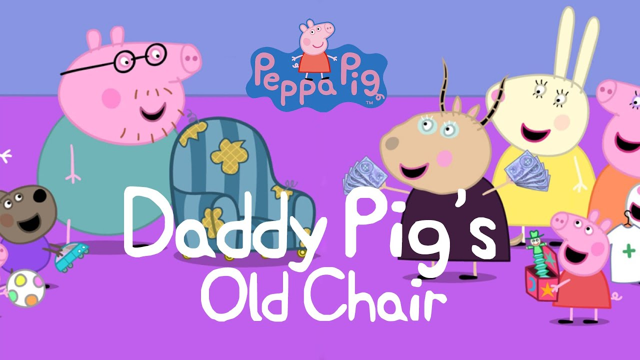 Peppa Pig Story Daddy Pig s Old Chair