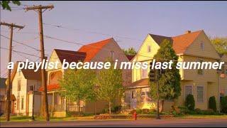 a playlist because i miss last summer