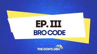The Don's Den - Episode III - Bro Code