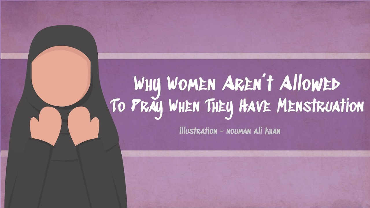 Why women aren't allowed to Pray when they have Menstruation/Periods?