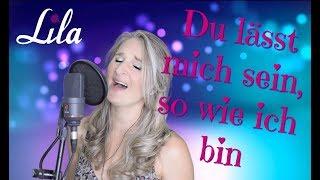 """""""Du lässt mich sein so wie bin"""" von Helene Fischer (Cover) gesungen von Lila"""