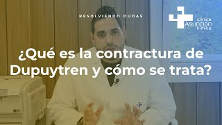 ¿Qué es la contractura de Dupuytren y cómo se trata? #ResolviendoDudas