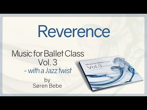 Reverence From Music For Ballet Class Vol.3 - Ballet Class Music With A Jazz Twist By Søren Bebe