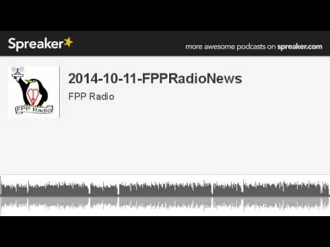 2014-10-11-FPPRadioNews (made with Spreaker)