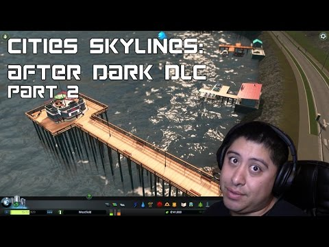 Docks But No Boats In Water?..C'mon! - Cities Skylines: After Dark DLC Part 2 |