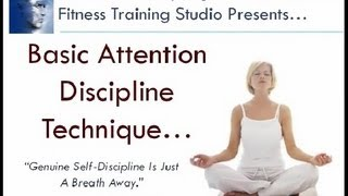 Basic Attention Discipline Technique For Concentration and Focus