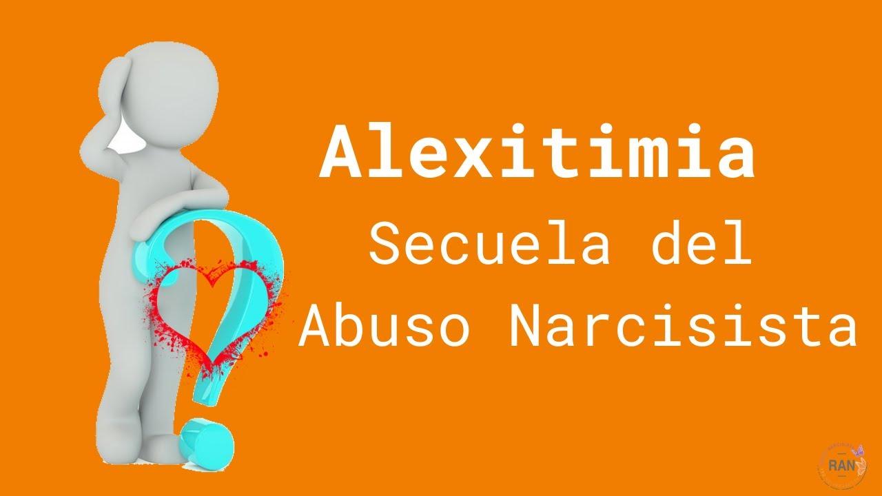 Alexitimia, secuela del Abuso Narcisista