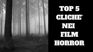 TOP 5 CLICHE' NEI FILM HORROR