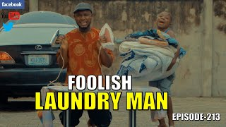 FOOLISH LAUNDRY MAN episode213 (PRAIZE VICTOR COMEDY)