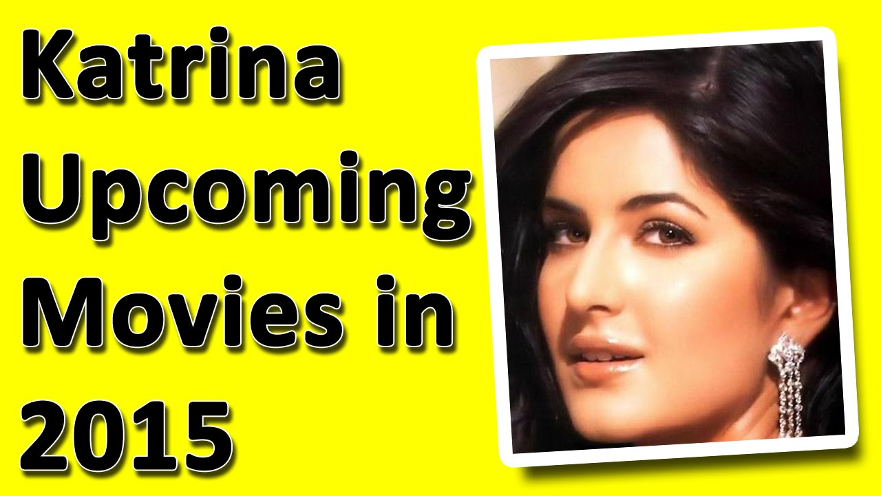 Katrina Kaif Upcoming Movies 2015 - YouTube