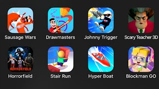 Sausage Wars,Drawmasters,Johnny Trigger,Scary Teacher 3D,Horrorfield,Stair Run,Hyper Boat,Blockman
