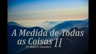 IGREJA UNIDADE DE CRISTO / A Medida de Todas as Coisas II - Pr. Rogério Sacadura