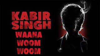 kabir-singh-intro-background-music-waana-woom-woom