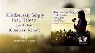 Kindzerskiy Sergiy Feat Tamari - Om A Hum (CbasSlazr Remix)